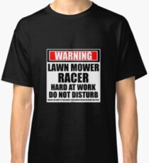 Warning Lawn Mower Racer Hard At Work Do Not Disturb Classic T-Shirt
