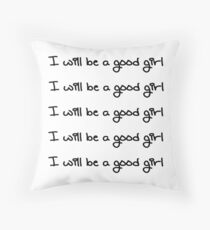 I Will Be A Good Girl Throw Pillow