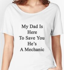 My Dad Is Here To Save You He's A Mechanic  Women's Relaxed Fit T-Shirt