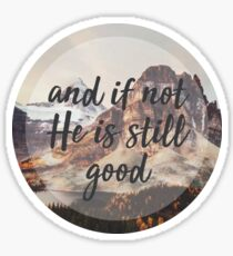 and if not he is still good Sticker