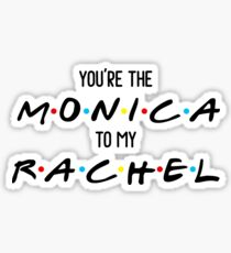 Friends - you're the Monica to my Rachel Sticker