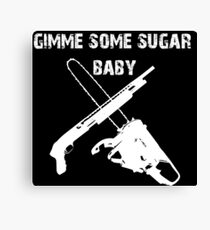 gimme some sugar baby Canvas Print