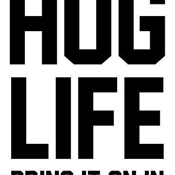 Hug Life by radquoteshirts