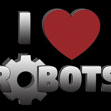 I Love Robots by ShenaLeonard