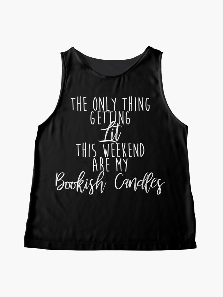 Alternative Ansicht von Die einzige Sache, die dieses Wochenende beleuchtet wird, sind meine Büchertisch-Kerzen Ärmelloses Top