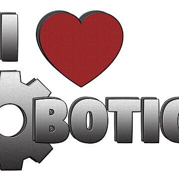 I Love Robotics by ShenaLeonard