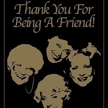 Thank You For Being A Friend by MomfiaTees