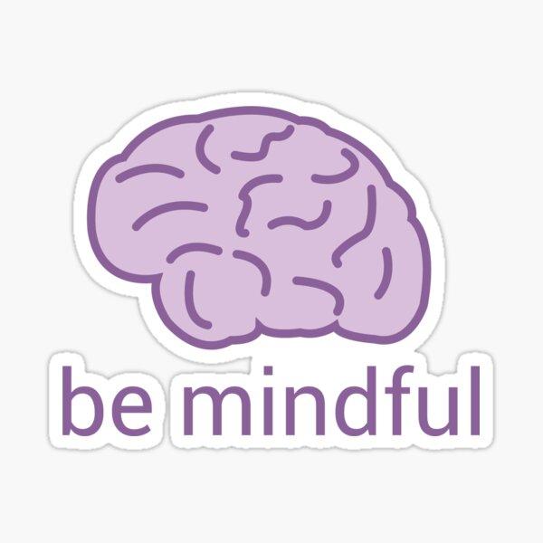 Be Mindful Sticker