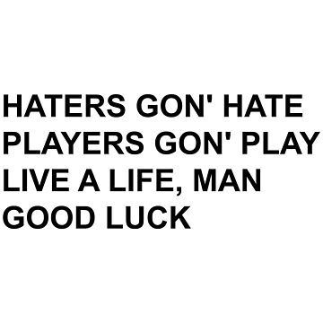 haters gon' hate by cahacc