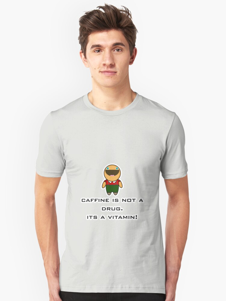 caffine is not a drug, its a vitamin! Unisex T-Shirt Front