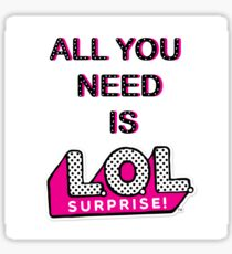 All you need is LOL Surprise! Sticker