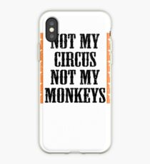 Not my circus, not my monkeys iPhone Case