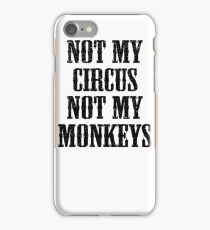 Not my circus, not my monkeys iPhone Case/Skin