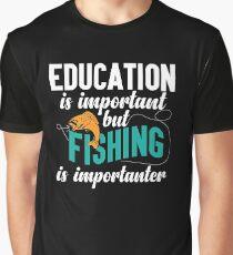 Education Fishing Is Importanter Funny Joke  Graphic T-Shirt