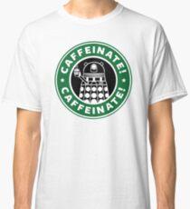 Caffeinate! Exterminate! Classic T-Shirt