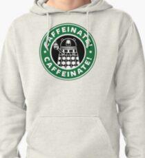 Caffeinate! Exterminate! Pullover Hoodie