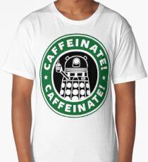 Caffeinate! Exterminate! Long T-Shirt