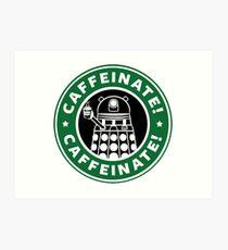 Caffeinate! Exterminate! Art Print
