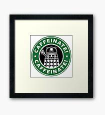 Caffeinate! Exterminate! Framed Print