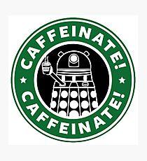 Caffeinate! Exterminate! Photographic Print