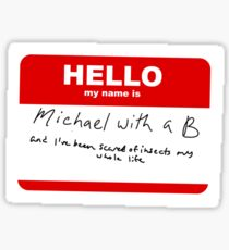 Hello my name is Michael with a B  Sticker