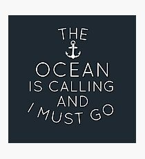 The Ocean is Calling and I Must go Photographic Print