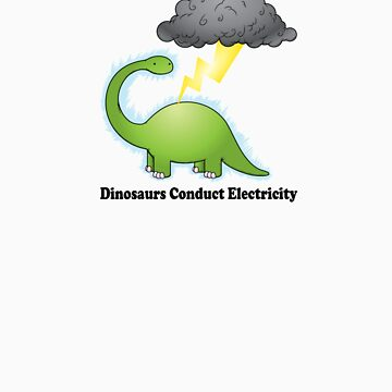 Dinosaurs Conduct Electricity by Teevo