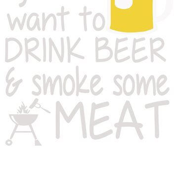 Christmas Gift I Just Want To Drink Beer And Smoke Some Meat DS810 Trending by Wartadi77