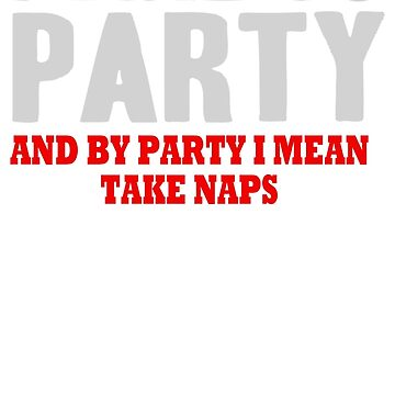 Christmas Gift I Like To Party And By Party I Mean Take Naps KA288 Trending by Wartadi77