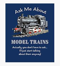 "Funny Model Train Fan ""Ask me about model trains"" Photographic Print"