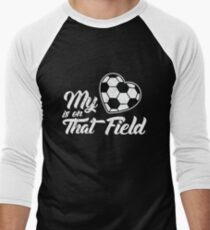My Heart Is On That Field Soccer Men's Baseball ¾ T-Shirt