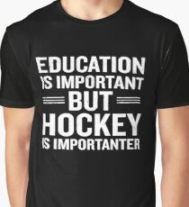 Education Is Important But Hockey Is Importanter Graphic T-Shirt