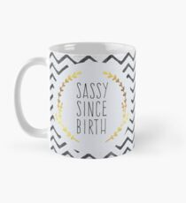 Sassy Since Birth Quote Mug
