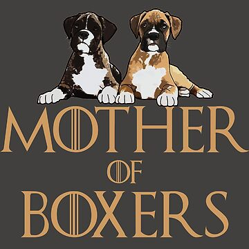 Boxer Dog Funny Design - Mother Of Boxers  by kudostees