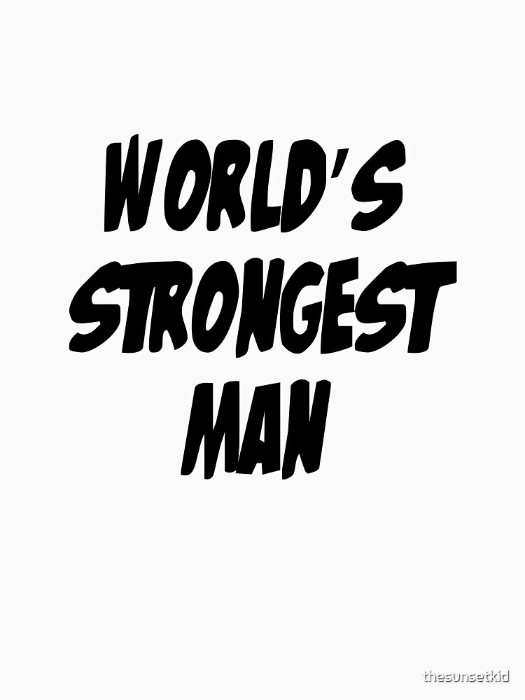 World's Strongest Man by thesunsetkid