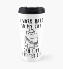 i work hard so my cat can live a better life Travel Mug