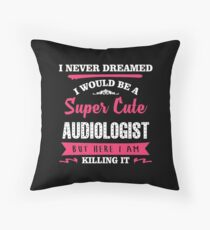 I NEVER DREAMED I WOULD BE A SUPER CUTE Audiologist BUT HERE I AM KILLING IT Throw Pillow