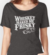 Whiskey Makes Me Frisky Women's Relaxed Fit T-Shirt
