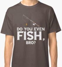 Do You Even Fish Bro Classic T-Shirt