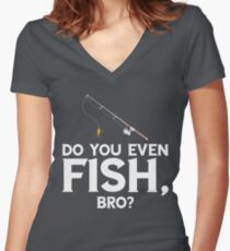 Do You Even Fish Bro Women's Fitted V-Neck T-Shirt