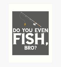 Do You Even Fish Bro Art Print