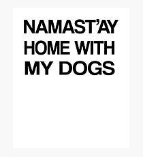 Namaste Home With My Dogs T-Shirt Yoga and pajama tee Photographic Print