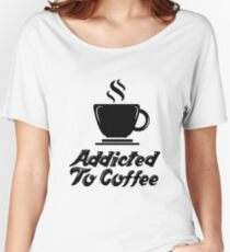 Addicted to Coffee Women's Relaxed Fit T-Shirt
