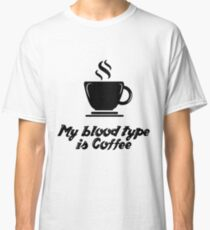My Blood Type is Coffee Classic T-Shirt