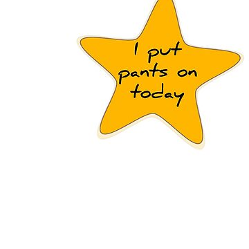 I Put Pants On Today Gold Star Funny Joke  by ckandrus