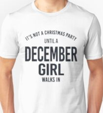 NOT CHRISTMAS PARTY UNTIL A DECEMBER GIRL WALKS IN T-Shirt