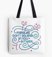 Nargles Don't Believe in You Either Tote Bag