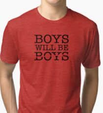 BOYS WILL BE good humans (strike out, update, revise, improve) do better Tri-blend T-Shirt
