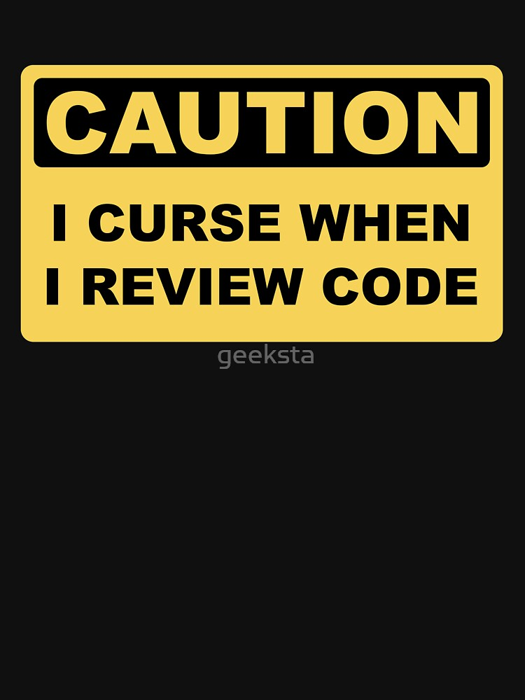 Caution I Curse When I Review Code - Funny Programmer design by geeksta