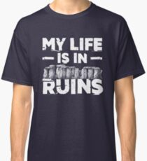 My Life Is In  Ruins Archeology Classic T-Shirt